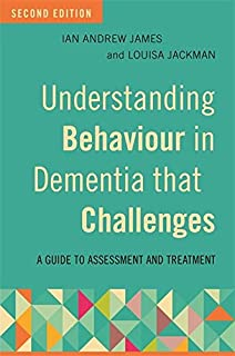 Understanding Behaviour in Dementia that Challenges, Second Edition: A Guide to Assessment and Treatment