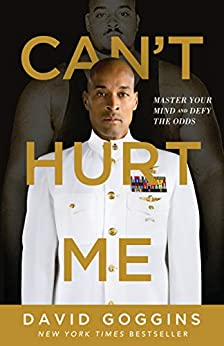 Can't Hurt Me: Master Your Mind and Defy the Odds by [David Goggins]