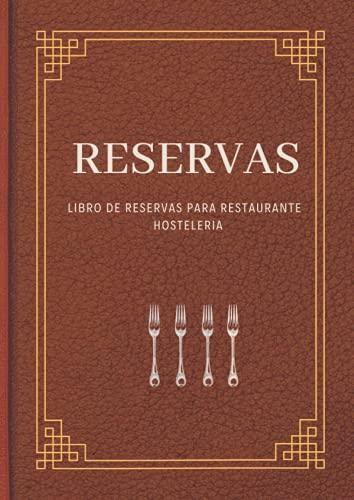 Libro de Reservas para Restaurante Hosteleria: Hosteleria: Organizador para las reservas de mesas o espacios. Diseñado para restaurantes, bares, ... establecimientos o servicios de restauración.