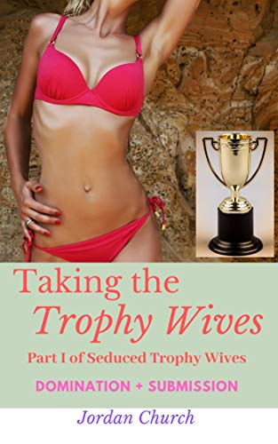 Taking the Trophy Wives: Lesbian Intrigue, Lesbian Domination, Rich Wife Seduction, Spanking ff, Wealthy Neighbor, Neighbor Domination (Seduced Trophy Wives Book 1)