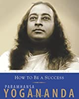 How to Be a Success (Wisdom of Yogananda)