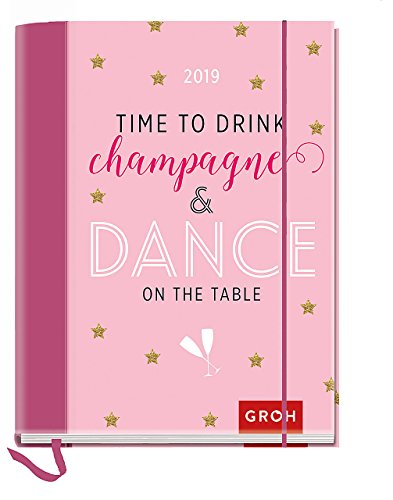 Time to drink champagne and dance on the table 2019: Terminplaner mit Wochenkalendarium | Maße (BxH): 12x15,5cm