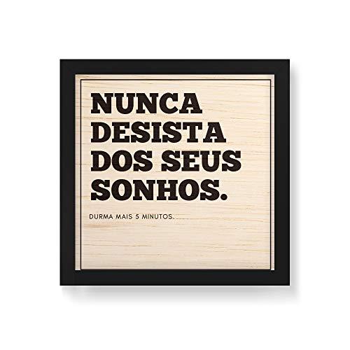 Arte Maníacos Quadro Decorativo em Madeira Nunca Desista dos Seus Sonhos - 30x30cm (Moldura caixa em laca preta)
