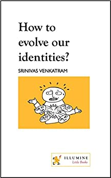 How to evolve our identities? (Design of Life) by [Srinivas Venkatram]