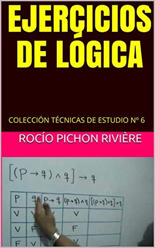 EJERCICIOS DE LÓGICA: COLECCIÓN TÉCNICAS DE ESTUDIO Nº 6 (TEMAS DE LÓGICA)