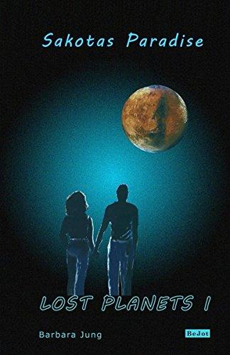 Lost Planets I - Sakotas Paradise: Band 1 der Lost Planets-Saga
