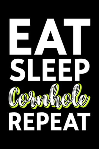 Lined Notebook Journal Eat Sleep Cornhole Repeat Corn Hole Funny Team Gift: Gym,2021,Halloween,Management,6x9 in,Thanksgiving,Meeting,Budget Tracker,2022,Tax,Christmas Gifts,Goal