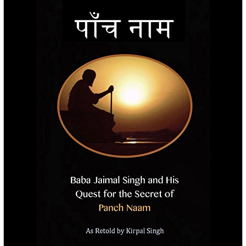 Baba Jaimal Singh and His Quest for the Secret of Panch Naam audiobook cover art