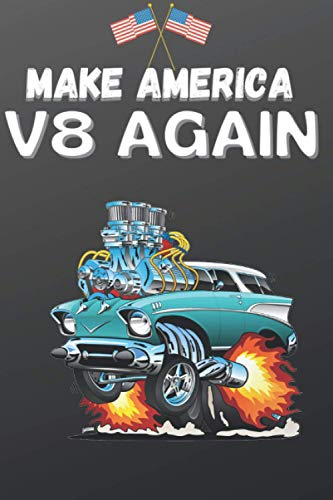 Make America V8 Again notebook: lined notebook with skull for supercars fans, hot rod, rupauls drag race,muscle car, car restoration and car racing ... and vintage cars, america flag