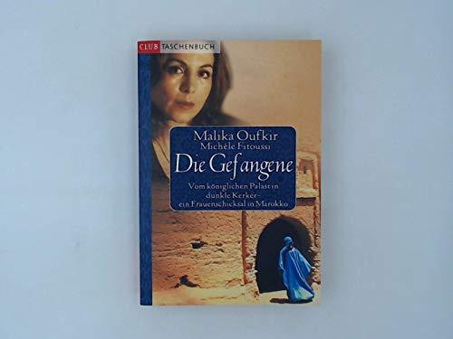 Die Gefangene : [vom königlichen Palast in dunkle Kerker] ; ein Frauenschicksal in Marokko / Malika Oufkir ; Michèle Fitoussi. Aus dem Franz. von Christiane Filius-Jehne / Club-Taschenbuch
