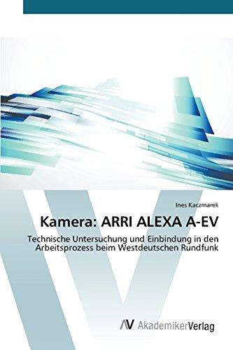 Kamera: ARRI ALEXA A-EV: Technische Untersuchung und Einbindung in den Arbeitsprozess beim Westdeutschen Rundfunk