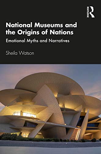 National Museums and the Origins of Nations: Emotional Myths and Narratives