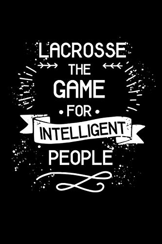 Lacrosse The Game For Intelligent People: Blank Ruled Lined Composition Notebook
