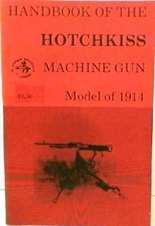 Handbook of the Hotchkiss machine gun, model of 1914 (The Combat bookshelf)