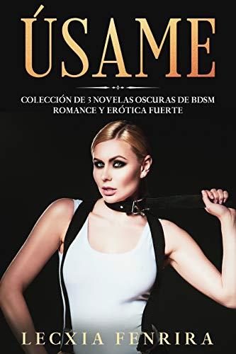 Úsame: Colección de 3 Novelas Oscuras de BDSM, Romance y Erótica Fuerte de Lecxia Fenrira
