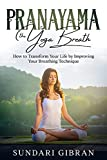 Pranayama: The Yoga Breath: How to Transform Your Life by Improving Your Breathing Technique (English Edition)