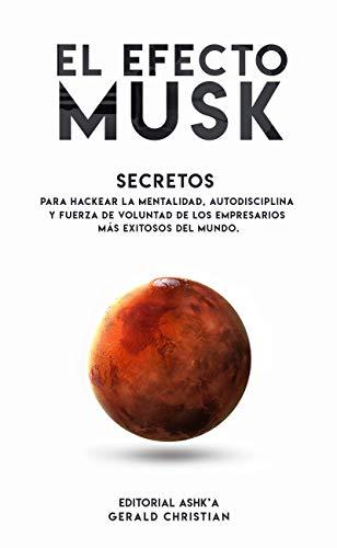 El efecto 'Musk': Secretos para hackear la mentalidad, autodisciplina y fuerza de voluntad de los empresarios más exitosos del mundo