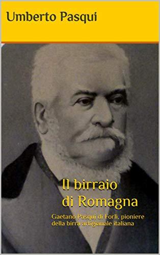 Il birraio di Romagna: Gaetano Pasqui di Forlì, pioniere della birra artigianale italiana (Italian Edition)