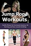Jump Rope Workouts: Cardio fitness for increased stamina, lean muscle building and fat burning (English Edition)