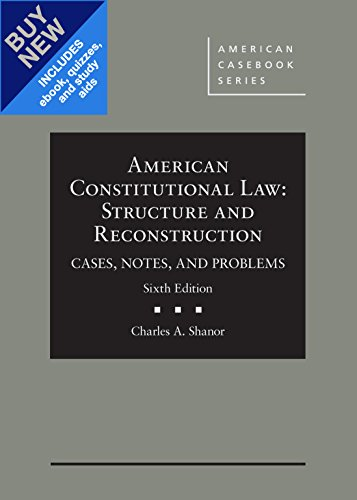 Compare Textbook Prices for American Constitutional Law: Structure and Reconstruction, Cases, Notes, and Problems, 6th - Casebo American Casebook Series 6 Edition ISBN 9781683284680 by Shanor, Charles