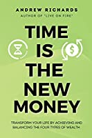 Time Is the New Money: Transform Your Life by Achieving and Balancing the Four Types of Wealth