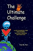 The Ultimate Challenge: A Life-changing Story for Children Which Every Responsible Adult Should Read (The Antons Are Here)