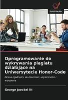 Oprogramowanie do wykrywania plagiatu działające na Uniwersytecie Honor-Code: Ocena zgodności, skuteczności, użyteczności i wdrożenia