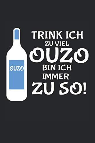 Notizbuch ca A5 Kariert 120 Seiten Geschenkidee: Trink Ich Zu Viel Ouzo Bin Ich Immer So Zu Schnaps Party