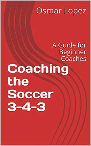Coaching the Soccer 3-4-3: A Guide for Beginner Coaches
