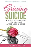Grieving Suicide: A 30-Day Devotional For Healing After Loss & Grief (English Edition)