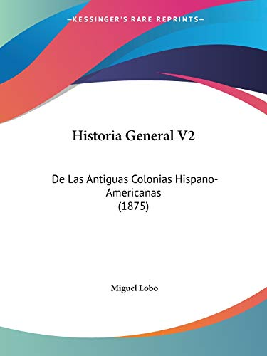 Historia General V2: De Las Antiguas Colonias Hispano-Americ