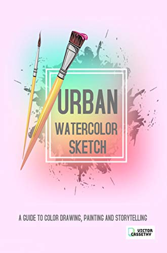 Urban Watercolor Sketch: A Guide to Color Drawing, Painting and Storytelling (English Edition)