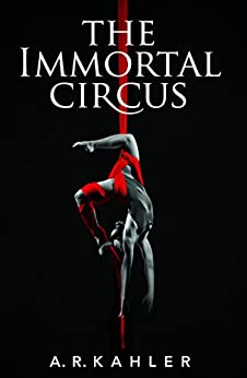 The Immortal Circus (Cirque des Immortels Book 1) by [A. R. Kahler]