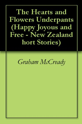 The Hearts and Flowers Underpants (Happy Joyous and Free - New Zealand Short Stories) (English Edition)