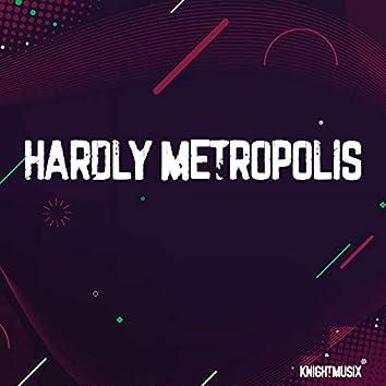 Hardly Metropolis