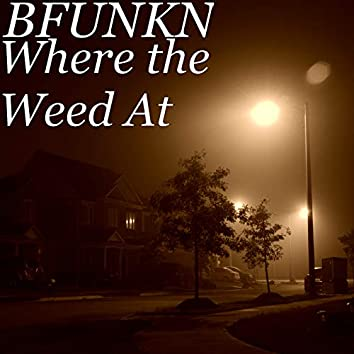 Where the Weed At