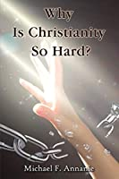 Why Is Christianity So Hard?