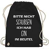 Shirtracer Festival Turnbeutel - Bitte nicht schubsen ich hab Gin im Beutel - Unisize - Schwarz -...