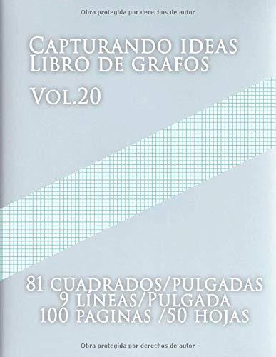 Capturando ideas Libro de grafos Vol.20 , 81 cuadrados/pulgadas,9 líneas/Pulgada,100 paginas,50 hojas: (Grande, 8.5 x 11) Papel cuadriculado con ... de tamaño carta tiene nueve líneas