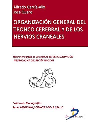 Organización general del tronco cerebral y de los nervios craneales (Capítulo del libro Evaluación neurológica del recien nacido) (Spanish Edition)