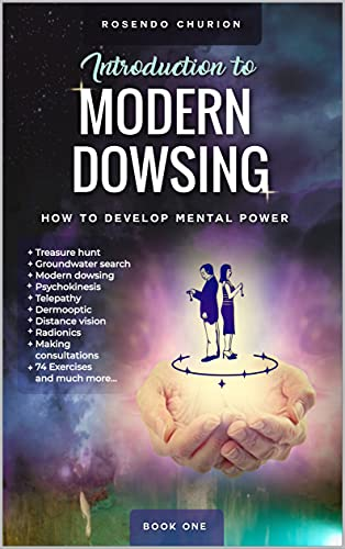 INTRODUCTION TO MODERN DOWSING: How to develop mental power- Book one (English Edition)