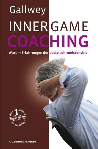 Inner Game Coaching: Warum Erfahrungen der beste Lehrmeister sind
