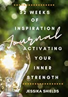 52 Weeks of Inspiration: Activating Your Inner Strength: Journal
