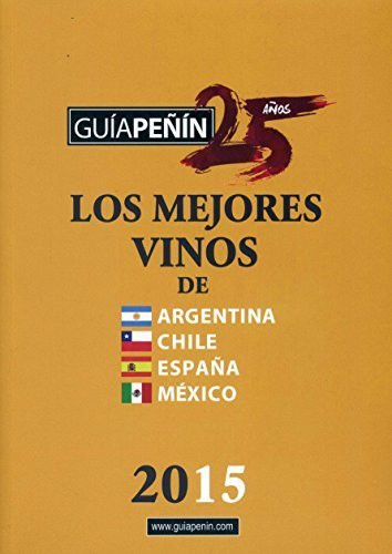 Guía Peñín Los Mejores Vinos De Argentina, Chile, España Y México 2015 (Spanish Edition) (2015-06-27)