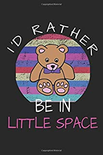I'D RATHER BE IN LITTLE SPACE: Daddy Dom Notebook - DDLG Journal - 6 x 9 Lined Notepad - BDSM Diary- Littlespace Book