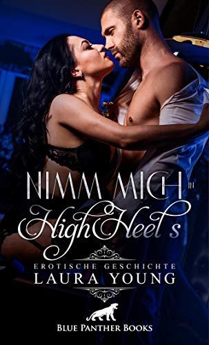 Nimm mich in HighHeels | Erotische Geschichte: Männer lieben: Frauen in Pumps ... (Love, Passion & Sex)