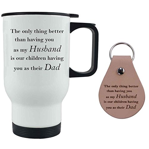 Only thing better than having you as my husband is our children having you as their dad 14 oz White Stainless Steel Travel Coffee Mug with Leather Keychain