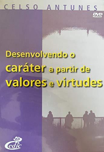 Celso Antunes - Desenvolvendo o Caráter A Partir De Valores E Virtudes