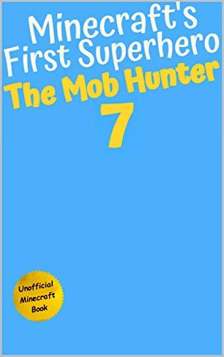 The Mob Hunter 7: The Next Saga (Unofficial Minecraft Superhero Series) (Minecraft\'s First Superhero) (English Edition)