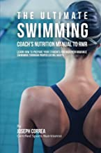 The Ultimate Swimming Coach's Nutrition Manual To RMR: Learn How To Prepare Your Students For High Performance Swimming Through Proper Eating Habits